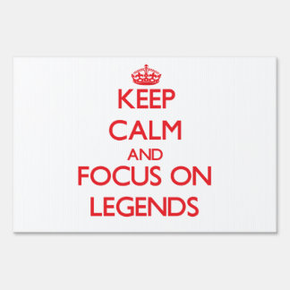 Keep Calm and focus on Legends Yard Sign