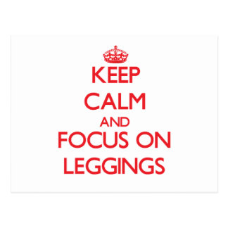 Keep Calm and focus on Leggings Post Cards