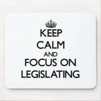 Keep Calm and focus on Legislating Mouse Pad