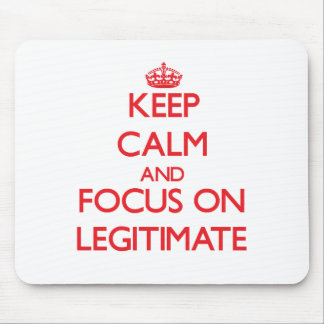 Keep Calm and focus on Legitimate Mouse Pad