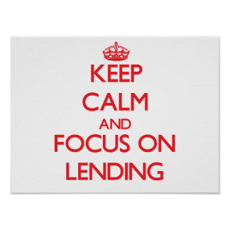 Keep Calm and focus on Lending Poster