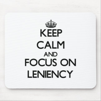 Keep Calm and focus on Leniency Mouse Pad
