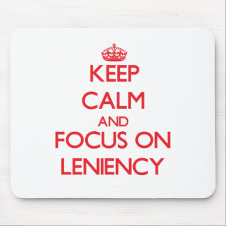 Keep Calm and focus on Leniency Mousepads