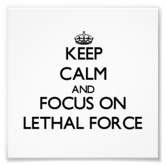 Keep Calm and focus on Lethal Force Photograph