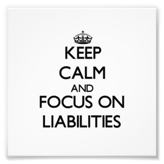 Keep Calm and focus on Liabilities Photo