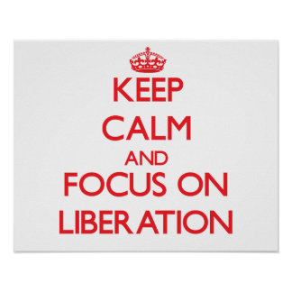 Keep Calm and focus on Liberation Print