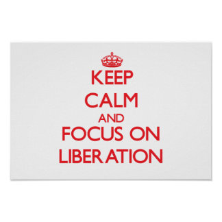 Keep Calm and focus on Liberation Poster