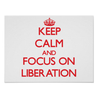 Keep Calm and focus on Liberation Posters