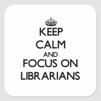 Keep Calm and focus on Librarians Stickers