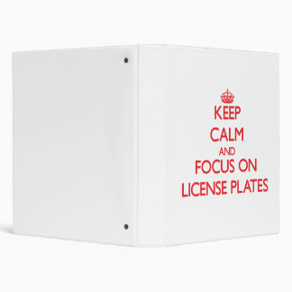 Keep Calm and focus on License Plates 3 Ring Binders