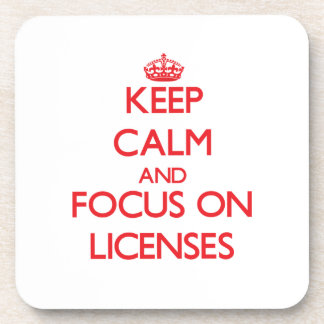 Keep Calm and focus on Licenses Coaster