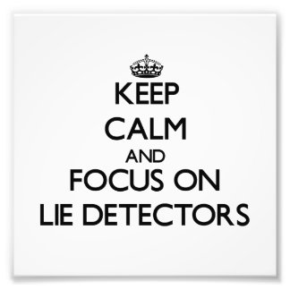 Keep Calm and focus on Lie Detectors Photograph