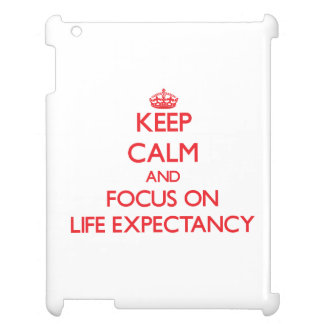 Keep Calm and focus on Life Expectancy iPad Covers