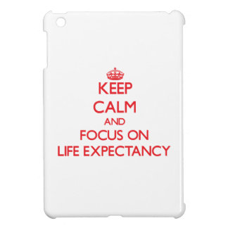 Keep Calm and focus on Life Expectancy Case For The iPad Mini