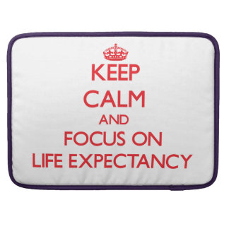 Keep Calm and focus on Life Expectancy Sleeve For MacBook Pro