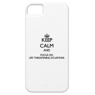 Keep Calm and focus on Life Threatening Situations iPhone 5 Case