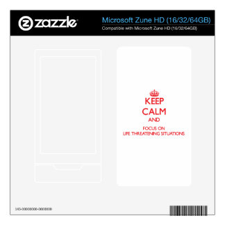 Keep Calm and focus on Life Threatening Situations Skins For The Zune HD