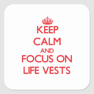 Keep Calm and focus on Life Vests Square Sticker