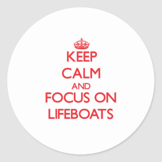 Keep Calm and focus on Lifeboats Classic Round Sticker
