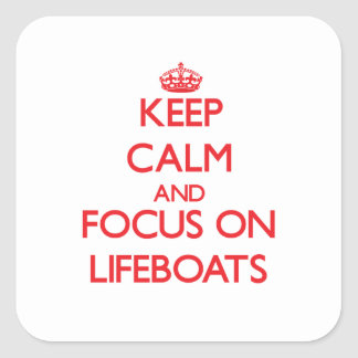 Keep Calm and focus on Lifeboats Square Sticker