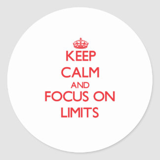 Keep Calm and focus on Limits Round Stickers