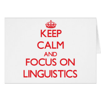 Keep Calm and focus on Linguistics Greeting Card