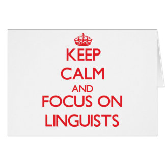 Keep Calm and focus on Linguists Greeting Card