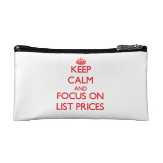 Keep Calm and focus on List Prices Cosmetic Bags