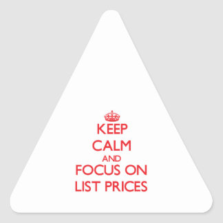 Keep Calm and focus on List Prices Triangle Stickers
