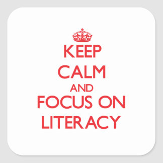 Keep Calm and focus on Literacy Square Sticker