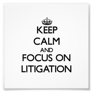 Keep Calm and focus on Litigation Photographic Print