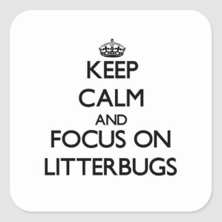 Keep Calm and focus on Litterbugs Square Sticker