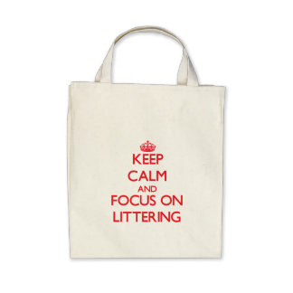 Keep Calm and focus on Littering Canvas Bag