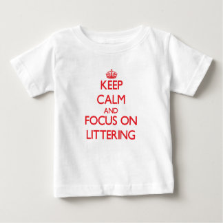 Keep Calm and focus on Littering Infant T-shirt