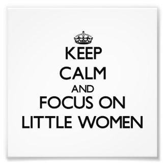 Keep Calm and focus on Little Women Art Photo