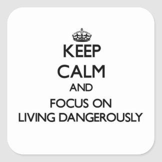Keep Calm and focus on Living Dangerously Square Sticker