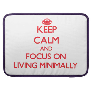 Keep Calm and focus on Living Minimally Sleeve For MacBook Pro