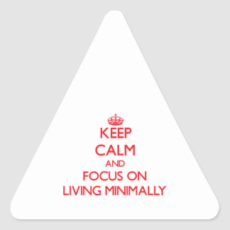 Keep Calm and focus on Living Minimally Triangle Sticker