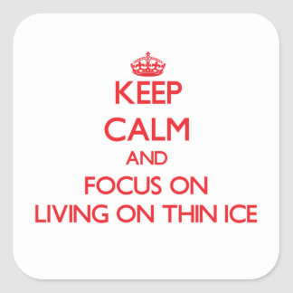 Keep Calm and focus on Living On Thin Ice Square Sticker