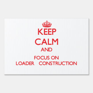 Keep Calm and focus on Loader   Construction Lawn Sign
