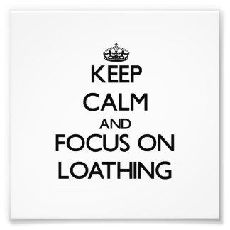 Keep Calm and focus on Loathing Photo Art