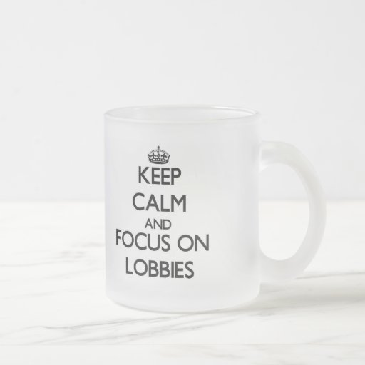 Keep Calm and focus on Lobbies Coffee Mugs