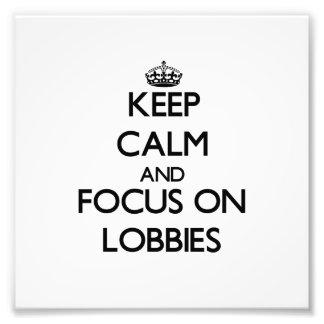 Keep Calm and focus on Lobbies Art Photo