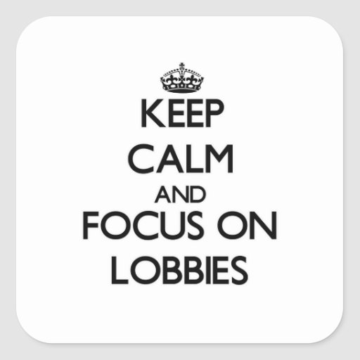 Keep Calm and focus on Lobbies Stickers