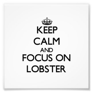 Keep Calm and focus on Lobster Photo Print