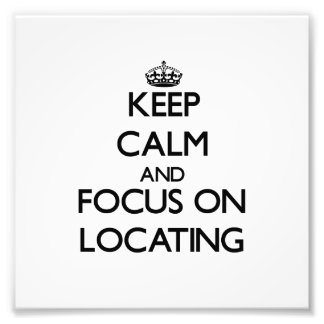 Keep Calm and focus on Locating Photograph