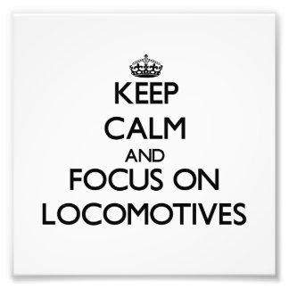 Keep Calm and focus on Locomotives Photograph