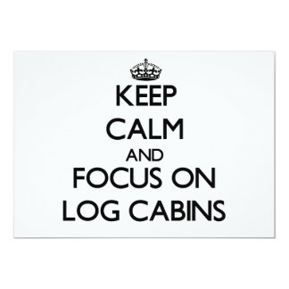 Keep Calm and focus on Log Cabins Invites