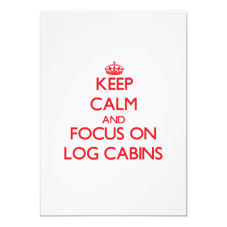 Keep Calm and focus on Log Cabins Personalized Invitations