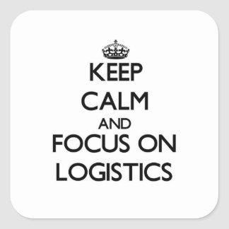 Keep Calm and focus on Logistics Square Sticker